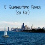 5 Summertime Faves So Far